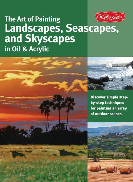 The Art of Painting Landscapes, Seascapes, and Skyscapes in Oil and Acrylic