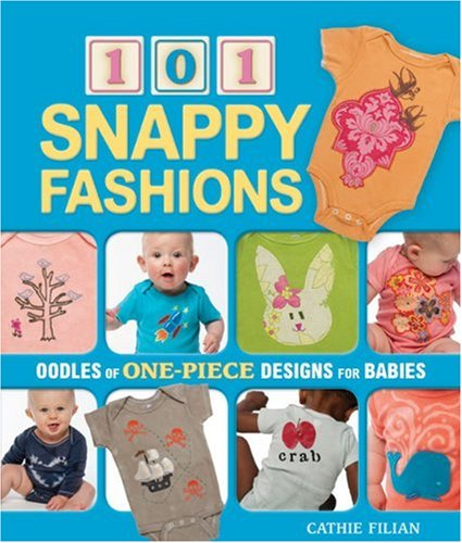 101 Snappy Fashions: Oodles of One-Piece Designs for Babies
