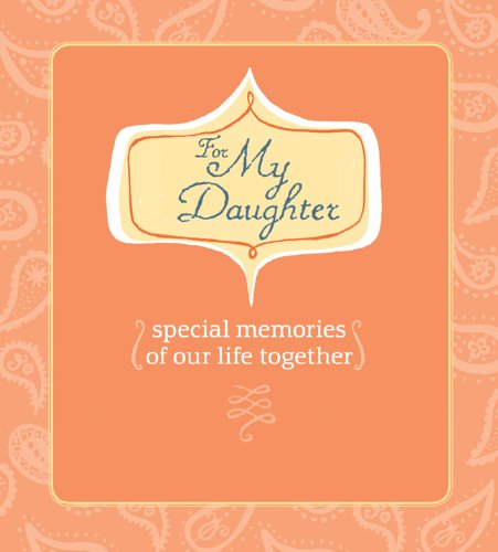 For My Daughter: Special Memories of Our Life Together