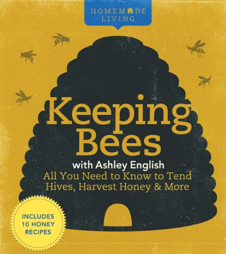 Keeping Bees: All You Need to Know to Tend Hives, Harvest Honey & More (Homemade Living)