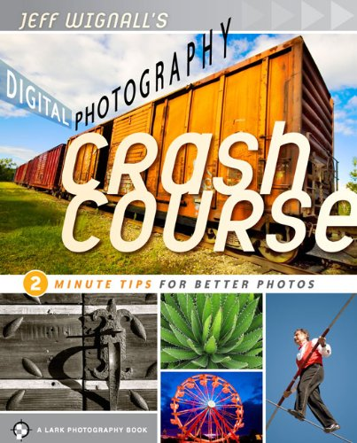 Jeff Wignall's Digital Photography Crash Course: 2 Minute Tips for Better Photos (Lark Photography Book)