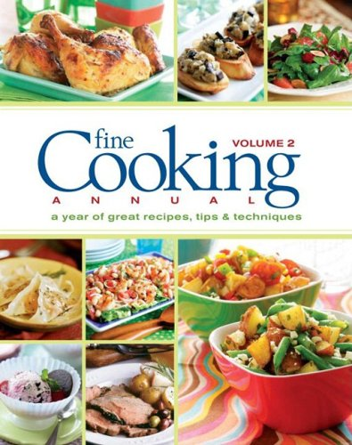 Fine Cooking Annual: A Year of Great Recipes, Tips & Techniques (Volume 2)