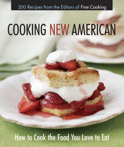 Cooking New American - How to Cook the Food you Love to Eat