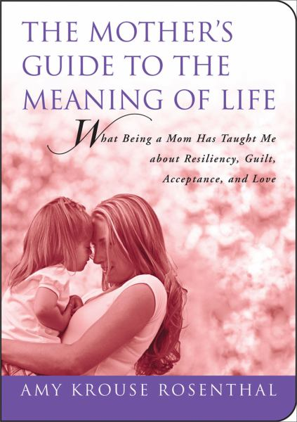 The Mother's Guide to the Meaning of Life