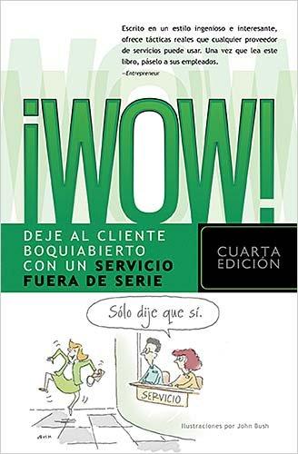 !Wow!: Deje al cliente boquiabierto con un servicio fuera de serie (Spanish Edition)