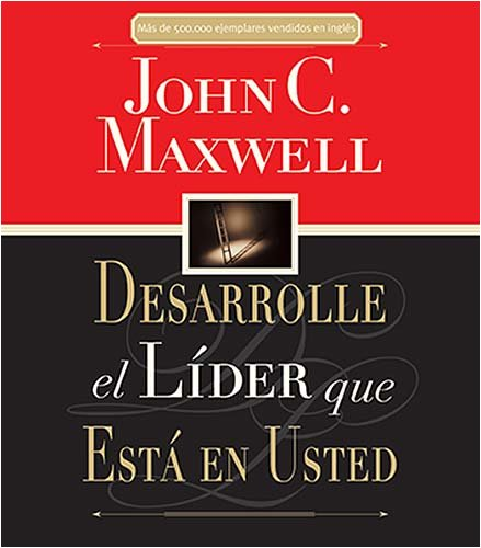 Desarrolle el Lider que Esta en Usted (Spanish Edition)