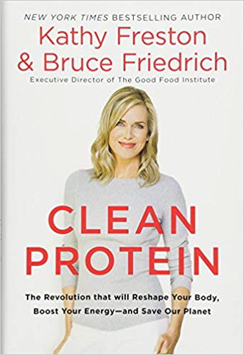 Clean Protein: The Revolution that Will Reshape Your Body, Boost Your Energy - and Save Our Planet