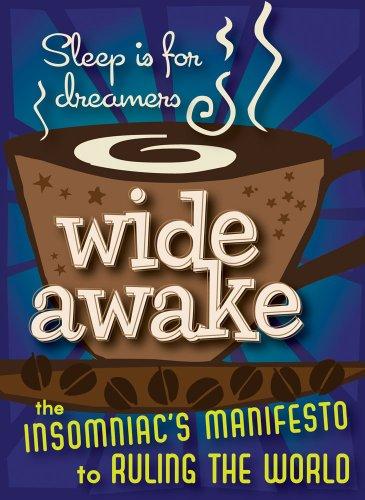 Wide Awake: The Insomniac's Manifesto to Ruling the World