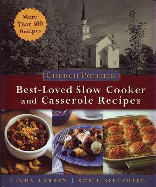 Church Potluck: Best-Loved Slow Cooker and Casserole Recipes
