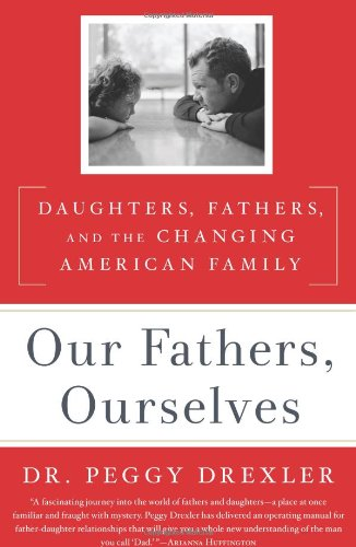 Our Fathers, Ourselves: Daughters, Fathers, and the Changing American Family