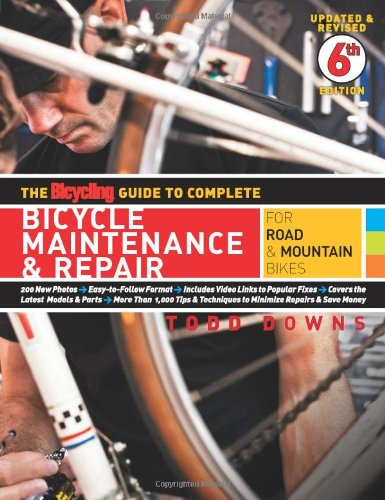 Bicycle Maintenance & Repair for Road & Mountain Bikes (The Bicycling Guide to Complete, Updated & Revised 6th Edition)