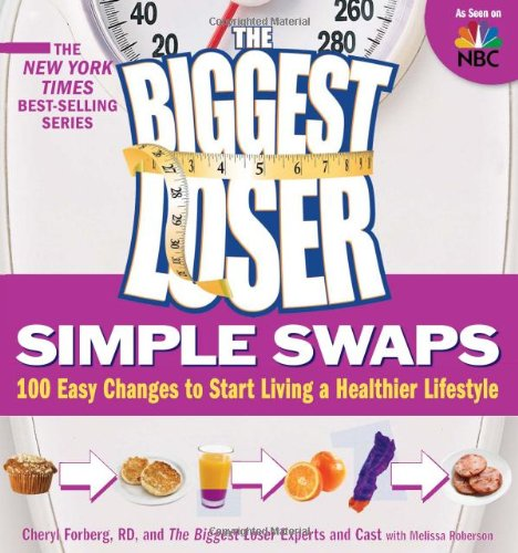 The Biggest Loser Simple Swaps: 100 Easy Changes to Start Living a Healthier Lifestyle