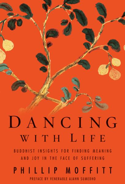 Dancing with Life:Buddhist Insights For Finding Meaning And Joy In The Face Of Suffering