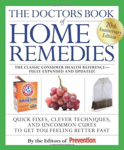 The Doctors Book of Home Remedies: Quick Fixes, Clever Techniques, and Uncommon Cures to Get You Feeling Better Fast (20th Anniversary Edition)