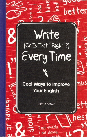 Write (Or is it Right?) Every Time: Cool Ways to Improve Your English