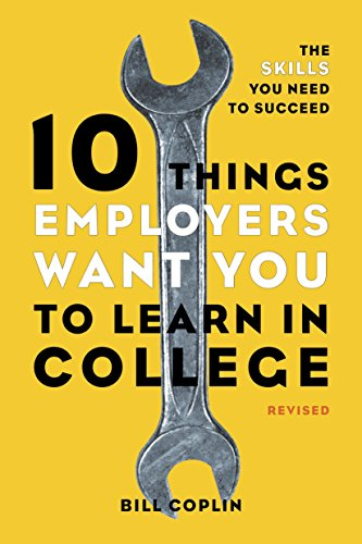 10 Things Employers Want You to Learn in College, The Skills You Need to Succeed (Revised)