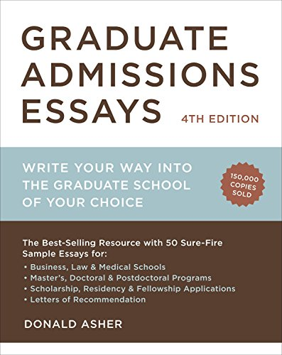 Graduate Admissions Essays:  Write Your Way into the Graduate School of Your Choice (Graduate Admissions Essays, 4th Edition)