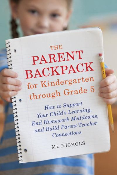 The Parent Backpack for Kindergarten through Grade 5: How to Support Your Child's Education, End Homework Meltdowns, and Build Parent-Teacher Connect