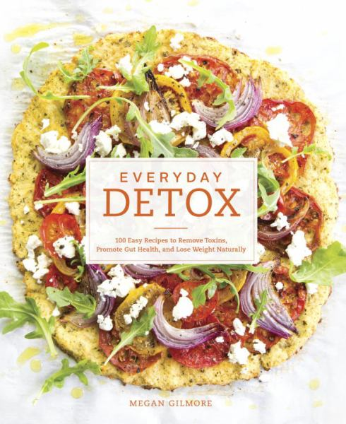 Everyday Detox: 100 Easy Recipes to Remove Toxin, Promote Gut Health, and Lose Weight Naturally