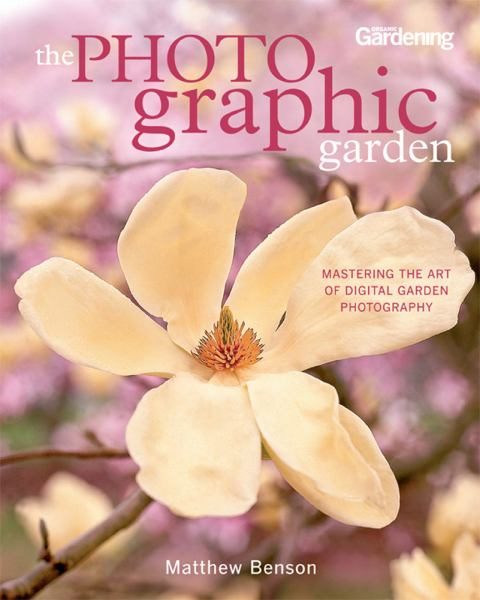 The Photo-Graphic Garden: Mastering the Art of Digital Garden Photography