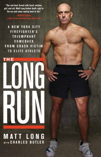 The Long Run: A New York City Firefigher's Triumphant Comeback From Crash Victim to Elite Athlete
