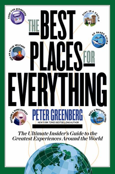 The Best Place for Everything: The Ultimate Insider's Guide to the Greatest Experiences Around the World