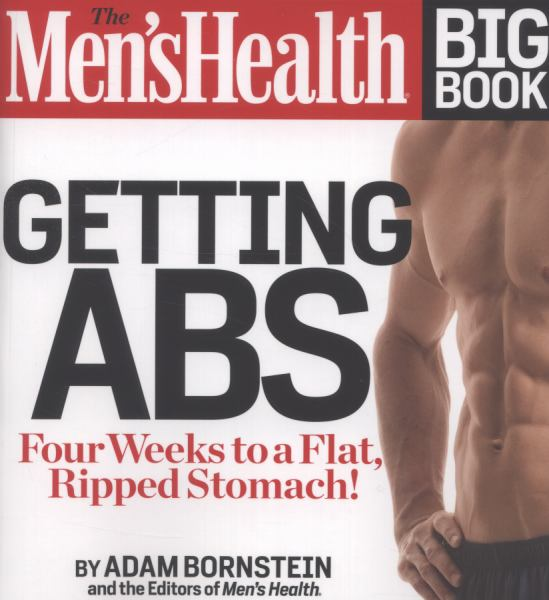 Getting Abs: Four Weeks to a Flat, Ripped Stomach! (The Men's Health Big Book)