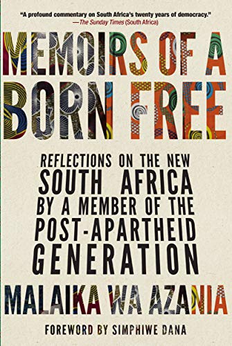 Memoirs of a Born Free: Reflections on the New South Africa by a Member of the Post-Apartheid Generation