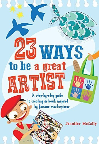 23 Ways to be a Great Artist: A Step-by-Step Guide to Creating Artwork Inspired by Famous Masterpieces