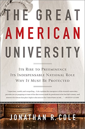 The Great American University: Its Rise to Preeminence, Its Indispensable National Role, Why It Must Be Protected