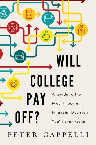 Will College Pay Off? A Guide to the Most Important Financial Decision You'll Ever Make