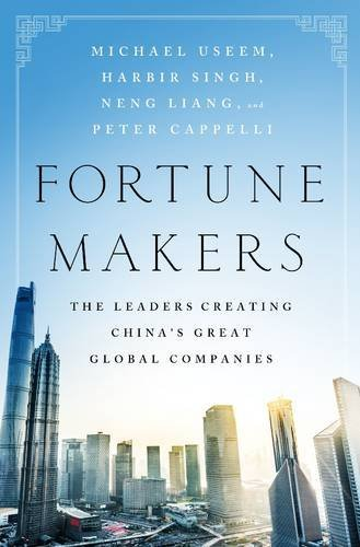 Fortune Makers: The Leaders Creating China's Great Global Companies