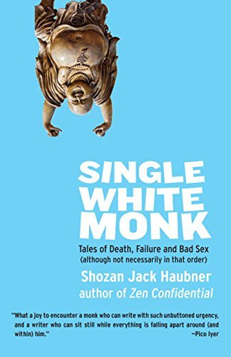 Single White Monk: Tales of Death, Failure, and Bad Sex (Although Not Necessarily in That Order)