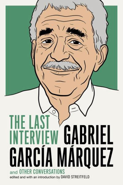 Gabriel Garcia Marquez: The Last Interview