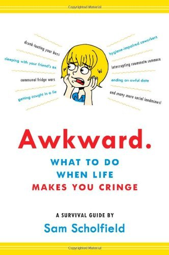 Awkward.: What to Do When Life Makes You Cringe - A Survival Guide