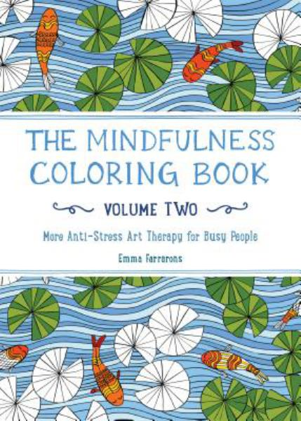 The Mindfulness Coloring Book: More Anti-Stress Art Therapy for Busy People (Volume Two)