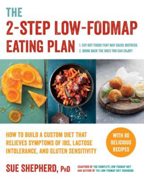 The 2-Step Low-FODMAP Eating Plan: How To Build a Custom Diet That Relieves the Symptoms of IBS, Lactose Intolerance and Gluten Sensitivity