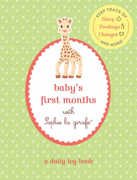 Baby's First Months with Sophie la Girafe: A Daily Log Book: Keep Track of Sleep, Feeding, Changes, and More!