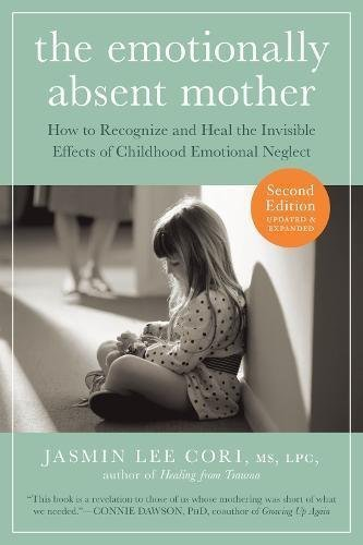 The Emotionally Absent Mother: How to Recognize and Heal the Invisible Effects of Childhood Emotional Neglect (Second Edition)