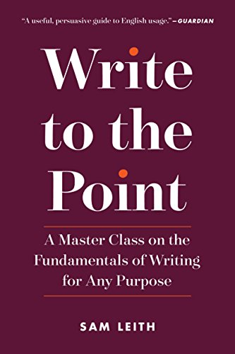 Write to the Point: A Master Class on the Fundamentals of Writing for Any Purpose