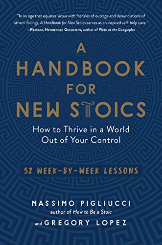 A Handbook for New Stoics: How to Thrive in a World Out of Your Control