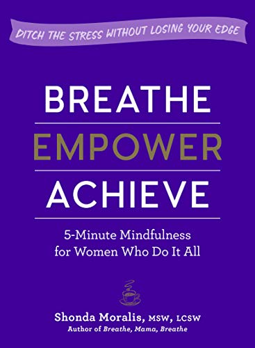 Breathe, Empower, Achieve: 5-Minute Mindfulness for Women Who Do It All