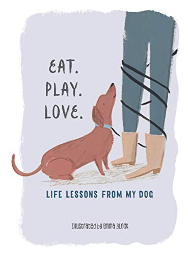 Eat. Play. Love.: Life Lessons from My Dog