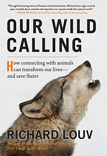 Our Wild Calling: How Connecting with Animals Can Transform Our Lives and Save Theirs
