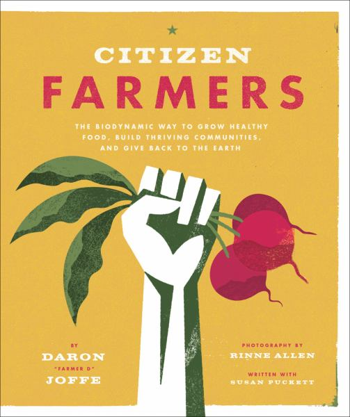 Citizen Farmers: The Biodynamic Way to Grow Healthy Food, Build Thriving Cmmunities, and Give Back to the Earth