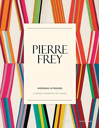 Pierre Frey: Inspiring Interiors - A French Tradition of Luxury