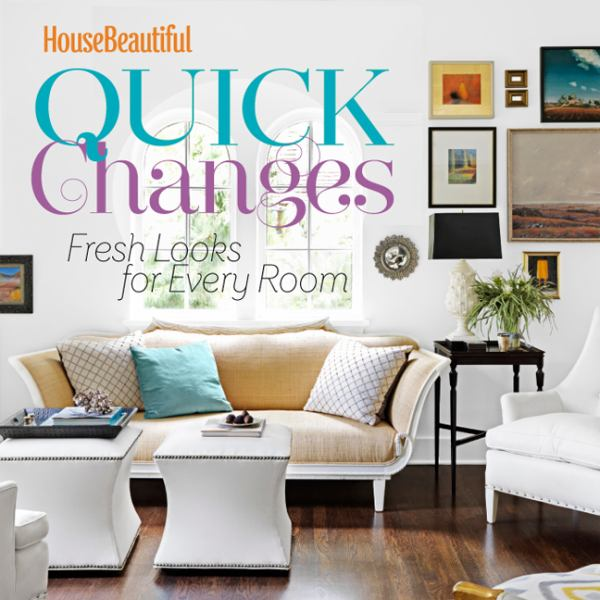 Quick Changes (House Beautiful)
