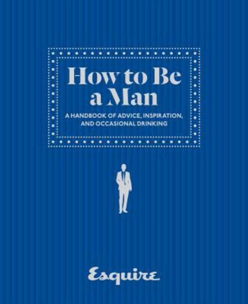 How to be a Man (Esquire)