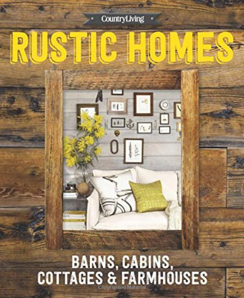Rustic Homes: Barns, Cabins, Cottages & Farmhouses (Country Living)