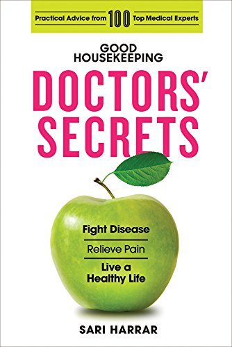 Good Housekeeping Doctors' Secrets: Fight Disease, Relieve Pain, and Live a Healthy Life